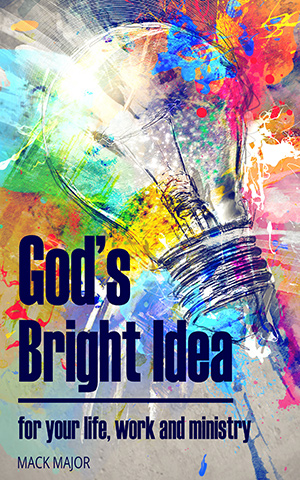 GOD'S BRIGHT IDEA For Your Life, Work, and Ministry